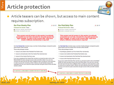 Make any section, category or individual article viewable only for subscribers. Ability to allow only teaser article portion to be viewable for non-subscribers. CBSubs will even propose specific plans that will unlock the content.